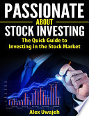 Passionate about Stock Investing:The Quick Guide to Investing in the Stock Market