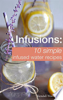 Infusions  10 Simple Infused Water Recipes