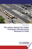 THE URBAN REVIVAL FOR PUBLIC TRANSPORT INFRASTRUCTURE RENEWAL IN INDIA Book