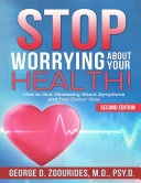 Stop Worrying About Your Health  How to Quit Obsessing About Symptoms and Feel Better Now   Second Edition