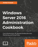 Windows Server 2016 Administration Cookbook