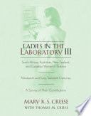 """""""Ladies in the Laboratory III: South African, Australian, New Zealand, and Canadian Women in Science: Nineteenth and Early Twentieth Centuries"""" by Mary R. S. Creese, Thomas M. Creese"""