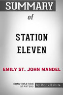 Summary of Station Eleven by Emily St  John Mandel  Conversation Starters