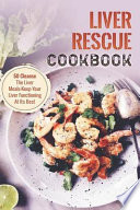 Liver Rescue Cookbook: 50 Cleanse the Liver Meals-Keep Your Liver Functioning at Its Best