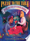 """Please to the Table: The Russian Cookbook"" by Anya Von Bremzen, John Welchman"