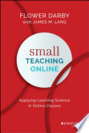 """Small Teaching Online: Applying Learning Science in Online Classes"" by Flower Darby, James M. Lang"
