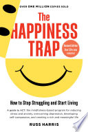 """The Happiness Trap: How to Stop Struggling and Start Living: A Guide to ACT"" by Russ Harris, Steven C. Hayes, PhD"