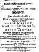 Die von der Verlogenheit gedruckte, unter Verwaltung Pomponii aber beschützte Wahrheit zu Ehren deren ... Freylen Mariae Josephae Mariae Eleonorae und Mariae Aloysiae gebohrnen Gräffinen von Dietrichstein. (etc.).