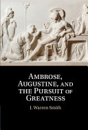 Ambrose  Augustine  and the Pursuit of Greatness