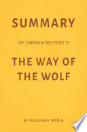 Summary of Jordan Belfort   s The Way of the Wolf by Milkyway Media Book