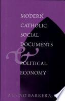 Modern Catholic Social Documents and Political Economy