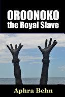 Oroonoko: the Royal Slave