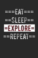 Explorers Journal Eat Sleep Explore Repeat 6 X 9 100 Page Lined Journal