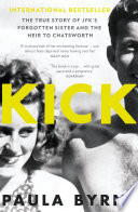 Kick  The True Story of Kick Kennedy  JFK   s Forgotten Sister and the Heir to Chatsworth