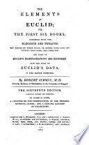 The Elements of Euclid; viz. the first six books, together with the eleventh and twelfth. Also the book of Euclid's Data. By R. Simson. To which is added, A treatise on the construction of the trigonometrical canon [by J. Christison] and A concise account of logarithms [by A. Robertson].