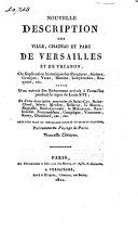 Nouvelle description des ville, château et parc de Versailles, du grand et petit trianon, etc.; avec des explications historiques des peintures, statues, groupes, ...