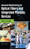 Advanced Manufacturing For Optical Fibers And Integrated Photonic Devices Book PDF