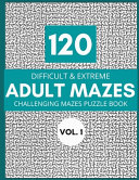 120 Difficult and Extreme Adult Mazes
