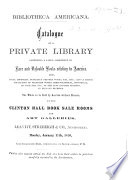 Bibliotheca Americana Catalogue Of A Private Library Viz That Of Dr Barney Of Richmond U S Comprising Books Relating To America Also Local Histories Standard Works To Be Sold Leaviit Strebeigh Co Auctioneers January 17th 1870 Etc