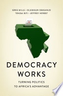link to Democracy works : turning politics to Africa's advantage in the TCC library catalog