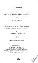 Exposition of the Epistle to the Romans  with remarks on the commentaries of dr  MacKnight  professor Tholuck and professor Moses Stuart  Vol  1  2nd ed   2