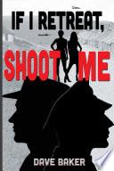 If I Retreat  Shoot Me