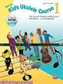 Alfred's Kid's Ukulele Course 1: The Easiest Ukulele Method Ever!, Book & Online Audio