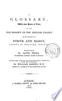 A Glossary, with Some Pieces of Verse, of the Old Dialect of the English Colony in the Baronies of Forth and Bargy, County of Wexford, Ireland