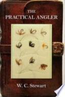 The Practical Angler: Together with a Caution to Anglers