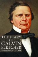The Diary of Calvin Fletcher, Volume 1: 1817-1838