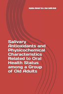 Salivary Antioxidants And Physicochemical Characteristics Related To Oral Health Status Among A Group Of Old Adults Book PDF