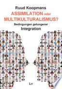 Assimilation oder Multikulturalismus?  : Bedingungen gelungener Integration