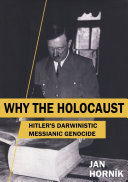 WHY THE HOLOCAUST   Hitler s Darwinistic Messianic Genocide Book PDF