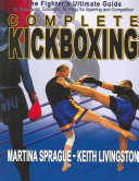 link to Complete kickboxing : the fighter's ultimate guide to techniques, concepts, and strategy for sparring and competition in the TCC library catalog