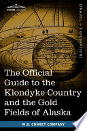 The Official Guide to the Klondyke Country and the Gold Fields of Alaska