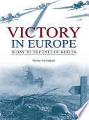 Victory In Europe D Day To The Fall Of Berlin
