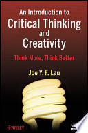 """An Introduction to Critical Thinking and Creativity: Think More, Think Better"" by J. Y. F. Lau"