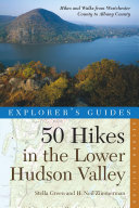 Explorer s Guide 50 Hikes in the Lower Hudson Valley  Hikes and Walks from Westchester County to Albany  Second Edition   Explorer s 50 Hikes