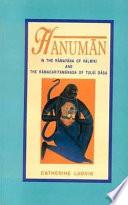 Hanum  n in the R  m  ya   a of V  lm  ki and the R  macaritam  nasa of Tulas   D  sa Book