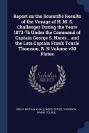 Report on the Scientific Results of the Voyage of H  M  S  Challenger During the Years 1873 76 Under the Command of Captain George S  Nares    and the