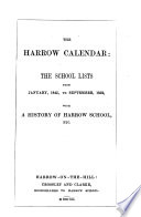 The Harrow Calendar  The School Lists From January  1845  To September  1852  With A History Of Harrow School  Etc