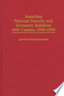 American National Security And Economic Relations With Canada 1945 1954