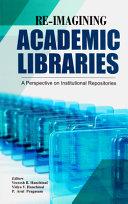 Re Imagining Academic Libraries
