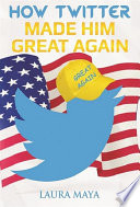 How Twitter Made Him Great Again Book PDF