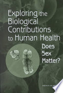 """Exploring the Biological Contributions to Human Health: Does Sex Matter?"" by Institute of Medicine, Board on Health Sciences Policy, Committee on Understanding the Biology of Sex and Gender Differences, Mary-Lou Pardue, Theresa M. Wizemann"