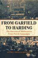 From Garfield to Harding: the success of midwestern front porch campaigns