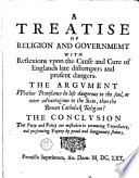 A Treatise Of Religion And Government With Reflexions Upon The Cause And Cure Of England Late Distempers And Present Dangers