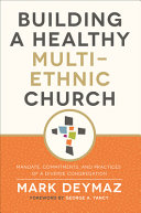 Building a healthy multi-ethnic church : mandate, commitments, and practices of a diverse congregation / Mark DeYmaz ; foreword by George Yancey ; afterword by Mark L. Pryor