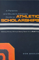 A Parent s and Student athlete s Guide to Athletic Scholarships