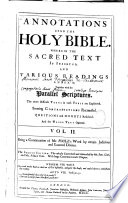 Annotations Upon The Holy Bible Wherein The Sacred Text Is Inserted And Various Readings Annex D Together With The Parallel Scriptures The More Difficult Terms In Each Yerse Explained Seeming Contradictions Reconciled Questiond And Doubts Resolved And The Whole Text Opened
